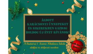 Áldott karácsonyi ünnepeket és sikerekben gazdag boldog újévet kívánok, a Budaörsi 1. Számú Általános Iskola diákjai és dolgozói nevében